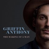 The Making of a Man Lyrics Griffin Anthony