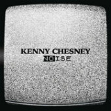 Noise (Single) Lyrics Kenny Chesney