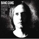 Ghosts From The Past Lyrics Bang Gang