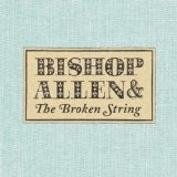 The Broken String Lyrics Bishop Allen