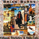 Highways, Heartaches, & Honky-Tonks Lyrics Brian Burns
