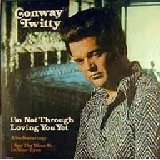 I'm Not Though Loving You Yet Lyrics Conway Twitty