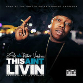 This Ain't Livin' (Single) Lyrics Z-Ro