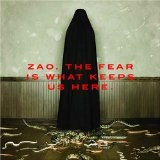 The Fear Is What Keeps Us Here Lyrics Zao