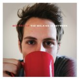 The Walking in Between Lyrics Ben Rector