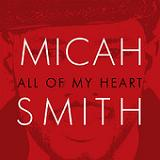 All of My Heart Lyrics Micah Smith