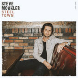 Steel Town Lyrics Steve Moakler