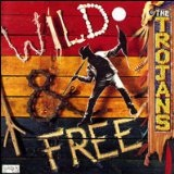 Wild & Free Lyrics The Trojans