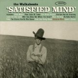 Satisfied Mind Lyrics Walkabouts