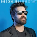 Perfect Day Lyrics Bob Schneider