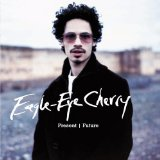 Living In The Present Future Lyrics Eagle Eye Cherry