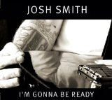 I'm Gonna Be Ready Lyrics Josh Smith