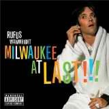 Milwaukee At Last!!! Lyrics Rufus Wainwright