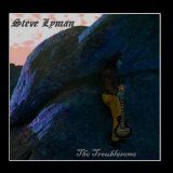 The Troublesome Lyrics Steve Lyman