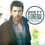 Bring You Back Lyrics Brett Eldredge