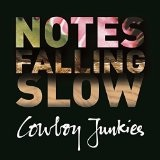 Notes Falling Slow Lyrics Cowboy Junkies