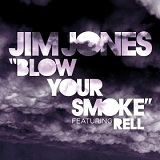 Blow Your Smoke (Single) Lyrics Jim Jones