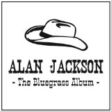 The Bluegrass Album Lyrics Alan Jackson