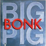 Bonk Lyrics Big Pig