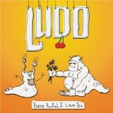 You're Awful I Love You Lyrics Ludo