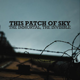 The Immortal, The Invisible (EP) Lyrics This Patch Of Sky