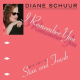 I Remember You: With Love to Stan and Frank Lyrics Diane Schuur