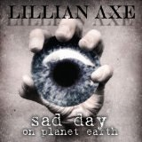 Sad Day On Planet Earth Lyrics Lillian Axe