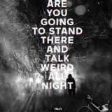 Are You Going To Stand There and Talk Weird All Night? Lyrics Valleys