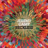 Reckless Lyrics Jeremy Camp