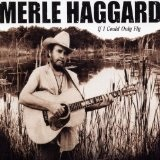 If I Could Only Fly Lyrics Merle Haggard