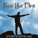 Starts with me Lyrics Face Like Flint