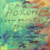 Slow Dance in the Cosmos Lyrics Porches.