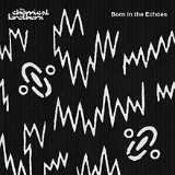 Born in the Echoes Lyrics The Chemical Brothers