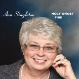 Holy Ghost Fire Lyrics Ann Singleton