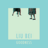 Goodness (Single) Lyrics Liu Bei