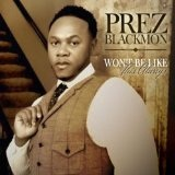 Won't Be Like This Always (Single) Lyrics PreZ Blackmon II