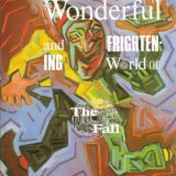 The Wonderful And Frightening World Of The Fall Lyrics The Fall