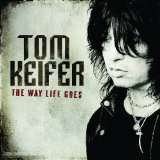 The Way Life Goes Lyrics Tom Keifer