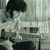 Deep Cuts Lyrics Tony Joe White
