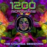 The Changa Sessions Lyrics 1200 Micrograms