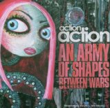 An Army Of Shapes Between Wars Lyrics Action Action