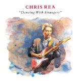 Dancing With Strangers Lyrics Chris Rea