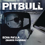 Echa Pa'lla (Manos Pa'rriba) (Single) Lyrics Pitbull