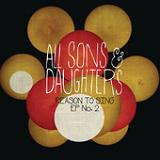 Reason to Sing (EP) Lyrics All Sons & Daughters