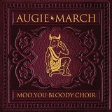 Moo, You Bloody Choir Lyrics Augie March