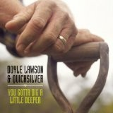 You Gotta Dig A Little Deeper Lyrics Doyle Lawson & Quicksilver