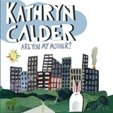 Are You My Mother? Lyrics Kathryn Calder