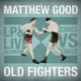 Old Fighters Lyrics Matthew Good