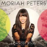 I Choose Jesus Lyrics Moriah Peters