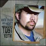 White Trash With Money Lyrics Toby Keith
